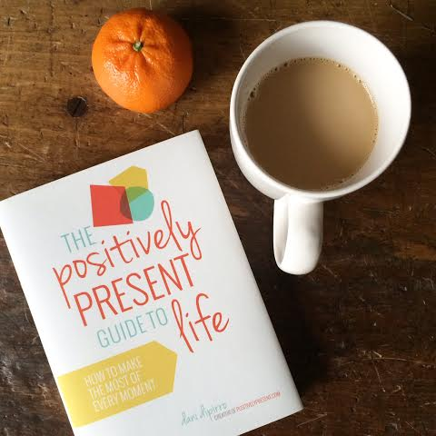 Positively Present Guide to Life by Dani DiPirro