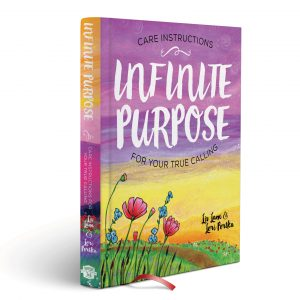 INFINITE PURPOSE: Care Instructions for Your True Calling by LIv Lane & Lori Portka